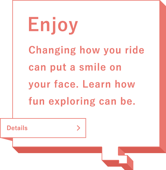 Changing how you ride can put a smile on your face. Learn how fun exploring can be.