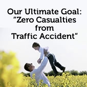 "Our Ultimate Goal: ""Zero  Casualties from Traffic  Accident"""