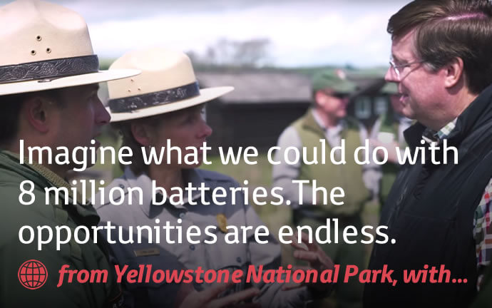 Imagine what we could do with 8 million batteries. The opportunities are endless.