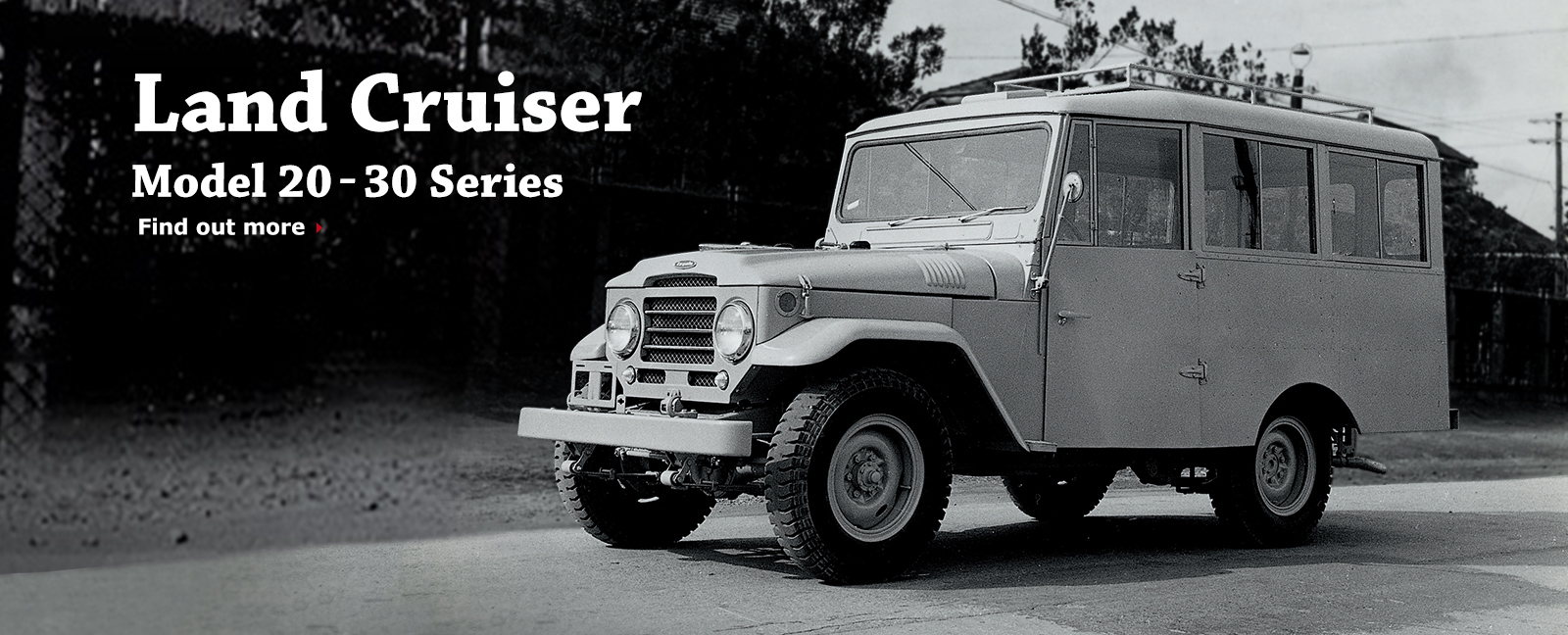 Land Cruiser Model 20-30 Series Find out more