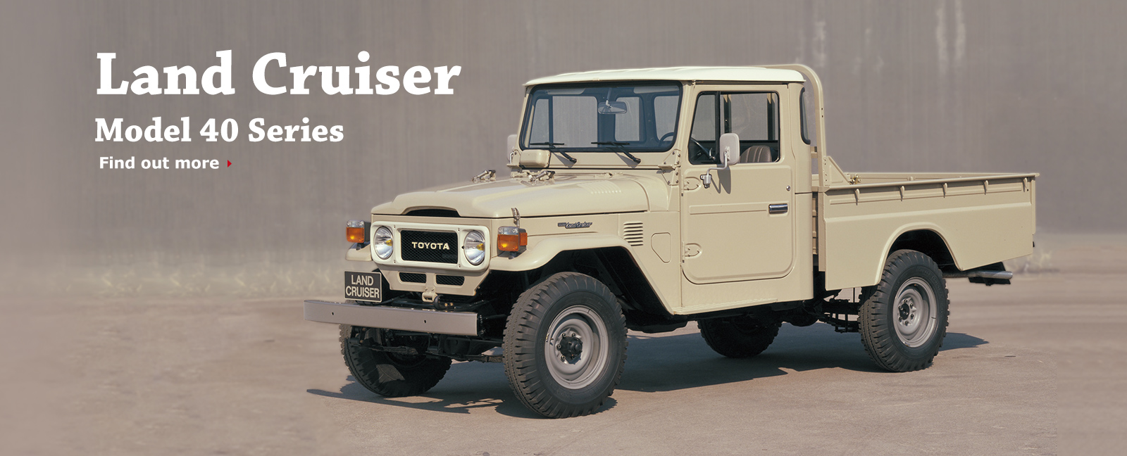 Land Cruiser Model 40 Series Find out more