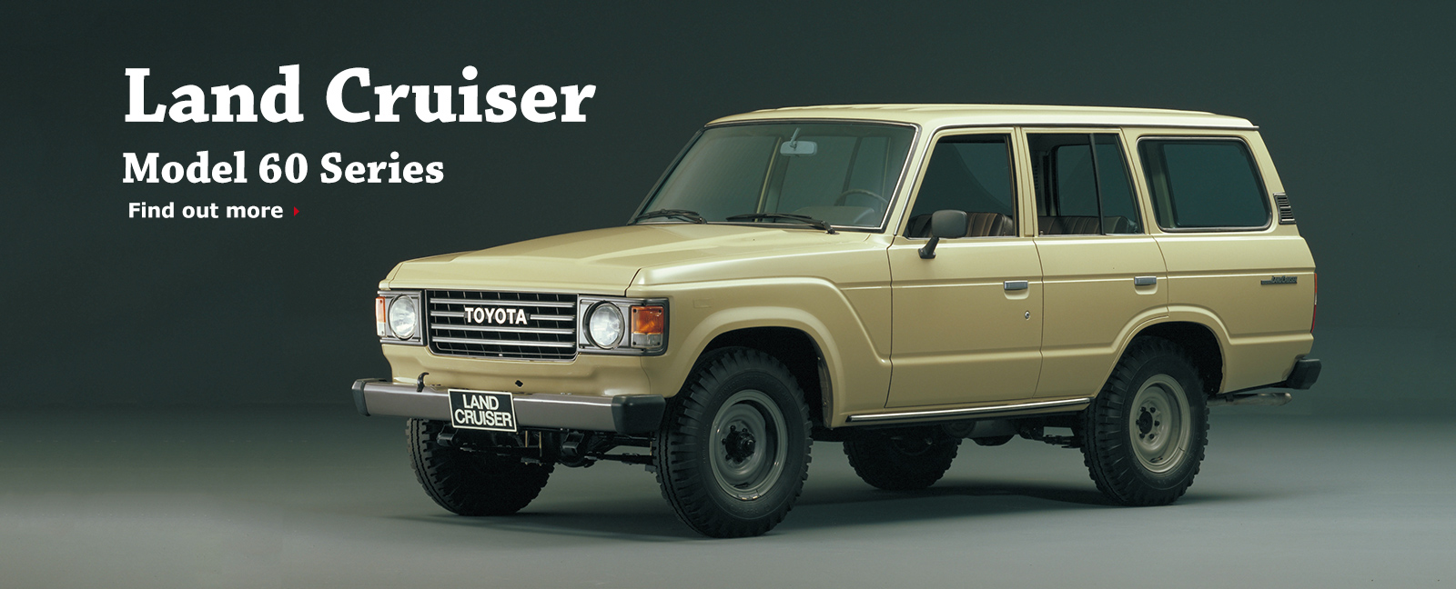 Land Cruiser Model 60 Series Find Out More
